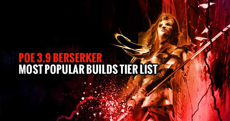 POE-3.9-Berserker-Most-Popular-Builds-Tier-List